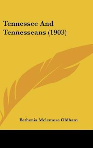 Tennessee and Tennesseans (1903) af Bethenia McLemore Oldham