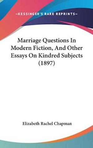Marriage Questions in Modern Fiction, and Other Essays on Kindred Subjects (1897) af Elizabeth Rachel Chapman