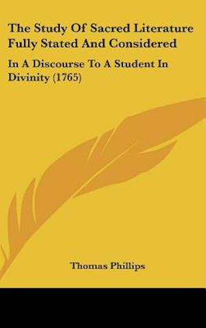 The Study of Sacred Literature Fully Stated and Considered af Thomas Phillips