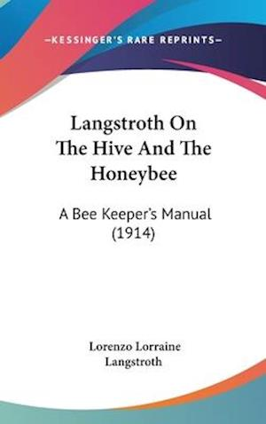Langstroth on the Hive and the Honeybee af Lorenzo Lorraine Langstroth
