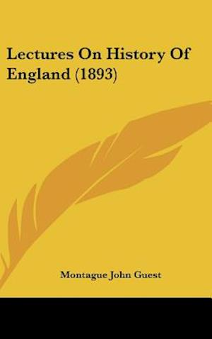 Lectures on History of England (1893) af Montague John Guest