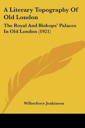 A Literary Topography of Old London af Wilberforce Jenkinson