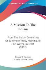A Mission to the Indians af Gerard T. Hopkins