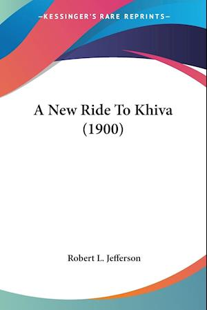 A New Ride to Khiva (1900) af Robert L. Jefferson