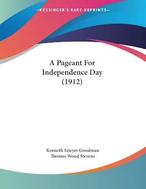 A Pageant for Independence Day (1912) af Kenneth Sawyer Goodman, Thomas Wood Stevens