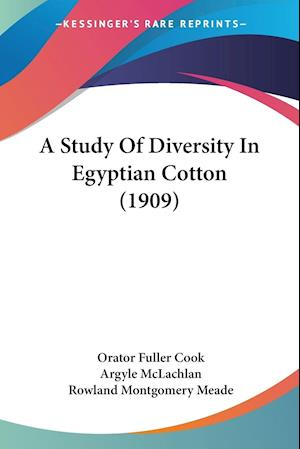 A Study of Diversity in Egyptian Cotton (1909) af Argyle McLachlan, Rowland Montgomery Meade, Orator Fuller Cook