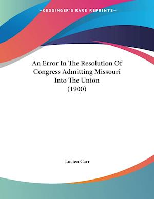 An Error in the Resolution of Congress Admitting Missouri Into the Union (1900) af Lucien Carr