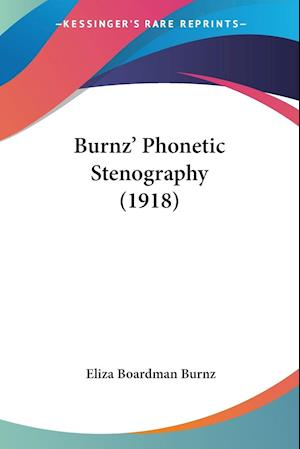 Burnz' Phonetic Stenography (1918) af Eliza Boardman Burnz