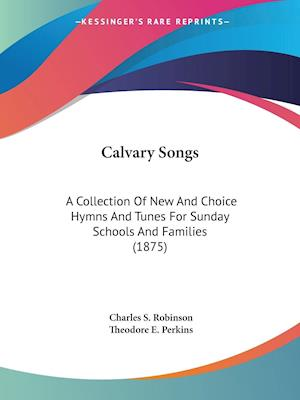 Calvary Songs af Charles S. Robinson, Theodore E. Perkins