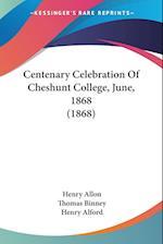 Centenary Celebration of Cheshunt College, June, 1868 (1868) af Thomas Binney, Henry Alford, Henry Allon