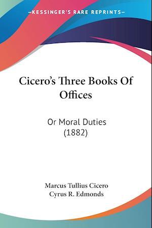Cicero's Three Books of Offices af Cyrus R. Edmonds, Marcus Tullius Cicero