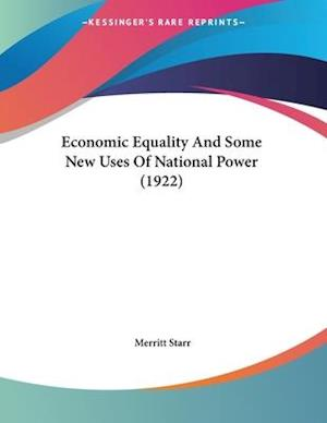 Economic Equality and Some New Uses of National Power (1922) af Merritt Starr