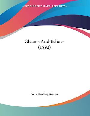 Gleams and Echoes (1892) af Anna Reading Gazzam
