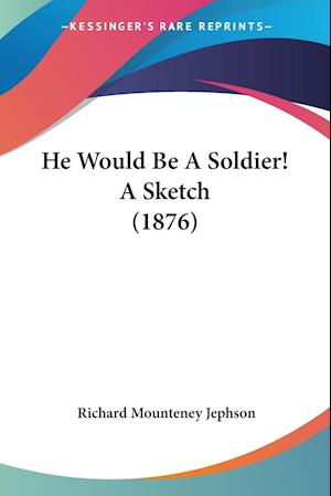 He Would Be a Soldier! a Sketch (1876) af Richard Mounteney Jephson