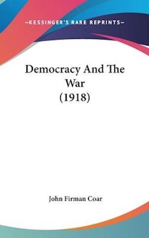 Democracy and the War (1918) af John Firman Coar