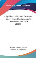 A Syllabus in Modern European History from Charlemagne to the Present, 800-1920 (1920) af William Thomas Morgan
