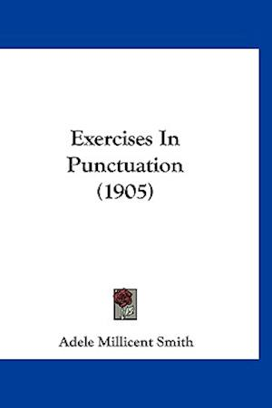 Exercises in Punctuation (1905) af Adele Millicent Smith