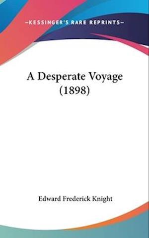 A Desperate Voyage (1898) af Edward Frederick Knight