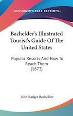 Bachelder's Illustrated Tourist's Guide of the United States af John Badger Bachelder