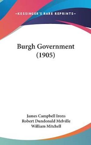 Burgh Government (1905) af Robert Dundonald Melville, William Mitchell, James Campbell Irons