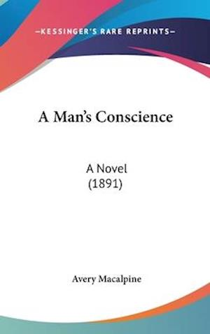 A Man's Conscience af Avery Macalpine