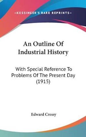 An Outline of Industrial History af Edward Cressy