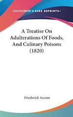 A Treatise on Adulterations of Foods, and Culinary Poisons (1820) af Friederick Accum, Fredrick Accum