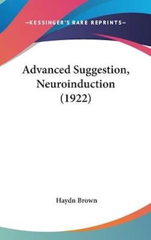 Advanced Suggestion, Neuroinduction (1922) af Haydn Brown