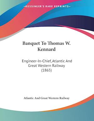 Banquet to Thomas W. Kennard af Atlantic and Great Western Railway, Great Western Railway