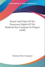 Extent and Value of the Possessory Rights of the Hudson's Bay Company in Oregon (1849) af Bay Company Hudson's Bay Company, Hudson's Bay Company