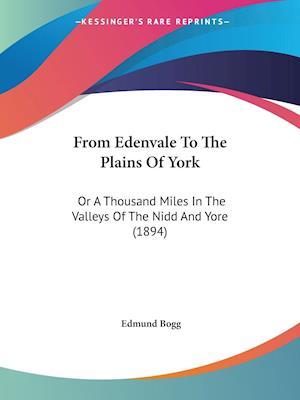 From Edenvale to the Plains of York af Edmund Bogg