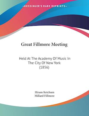 Great Fillmore Meeting af Millard Fillmore, Hiram Ketchum