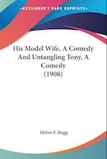 His Model Wife, a Comedy and Untangling Tony, a Comedy (1908) af Helen F. Bagg