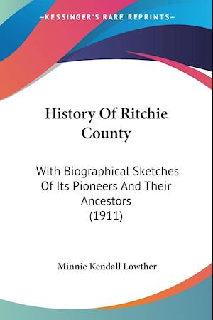 History of Ritchie County af Minnie Kendall Lowther