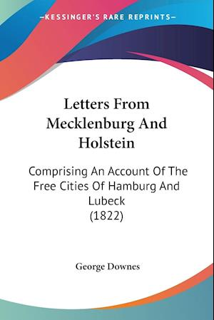 Letters from Mecklenburg and Holstein af George Downes