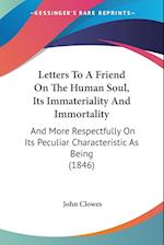 Letters to a Friend on the Human Soul, Its Immateriality and Immortality af John Clowes