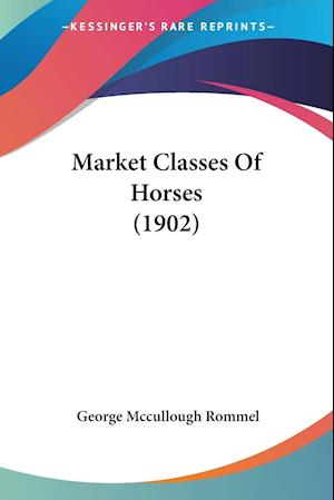 Market Classes of Horses (1902) af George Mccullough Rommel