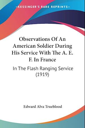 Observations of an American Soldier During His Service with the A. E. F. in France af Edward Alva Trueblood