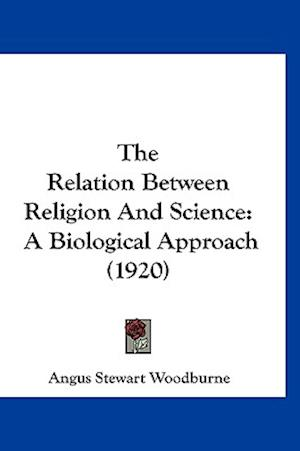 The Relation Between Religion and Science af Angus Stewart Woodburne