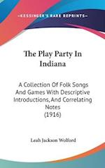 The Play Party in Indiana af Leah Jackson Wolford