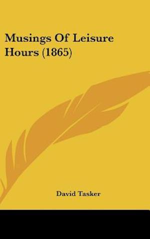 Musings of Leisure Hours (1865) af David Tasker
