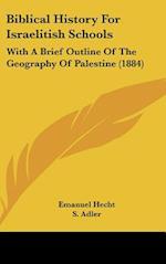 Biblical History for Israelitish Schools af Emanuel Hecht