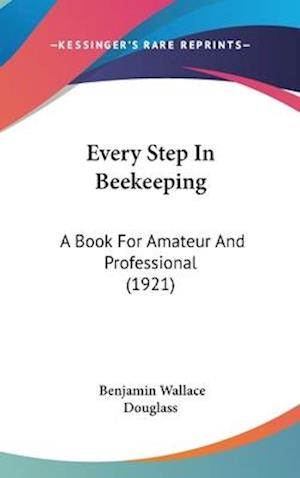 Every Step in Beekeeping af Benjamin Wallace Douglass