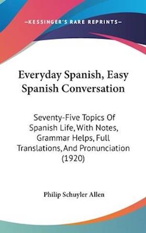 Everyday Spanish, Easy Spanish Conversation af Philip Schuyler Allen