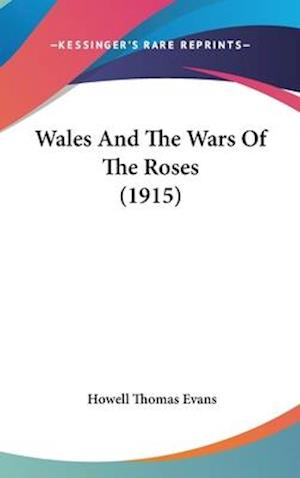Wales and the Wars of the Roses (1915) af Howell Thomas Evans