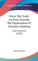 Christ the Truth, an Essay Towards the Organization of Christian Thinking af William Medley