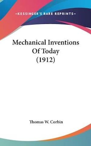 Mechanical Inventions of Today (1912) af Thomas W. Corbin