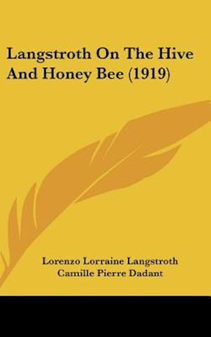 Langstroth on the Hive and Honey Bee (1919) af Lorenzo Lorraine Langstroth