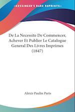 de La Necessite de Commencer, Achever Et Publier Le Catalogue General Des Livres Imprimes (1847) af Alexis Paulin Paris