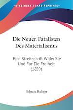 Die Neuen Fatalisten Des Materialismus af Eduard Baltzer